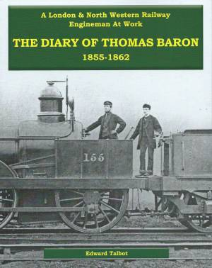 A London & North Western Railway Engineman At Work The Diary of Thomas Baron 1855-1862