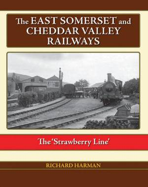 The East Somerset and Cheddar Valley Railways 'The Strawberry Line'