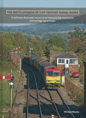 The Encyclopaedia of 21ST Century Signal Boxes A definitive illustrated record of all Network Rail mechanical and heritage signal boxes