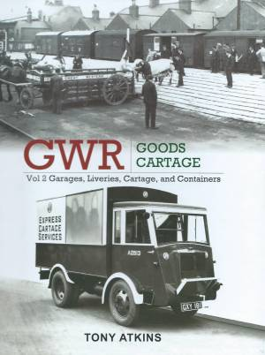 GWR Goods Cartage Vol 2 Garages, Liveries, Cartage and Containers