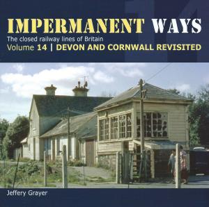 Impermanent Ways The Closed Lines Of Britain Vol 14 Devon And Cornwall Revisited