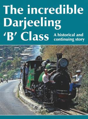 The Incredible Darjeeling B Class A Historical and continuing story