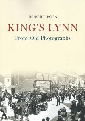 King's Lynn From Old Photographs