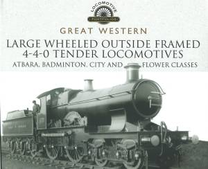 Great Western Large Wheeled Outside Framed 4-4-0 Tender Locomotives Atbara, Badminton, City and Flower Classes