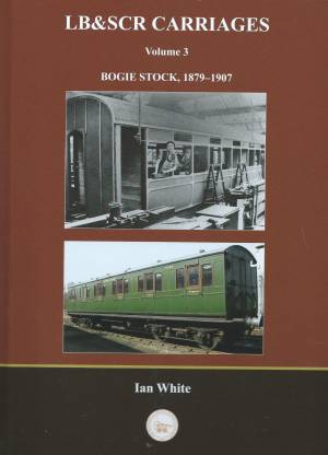 LB&SCR Carriages Vol 3 Bogie Stock 1879-1907