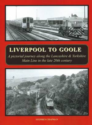 Liverpool To Goole- A Pictorial journey along the Lancashire & Yorkshire Main Line in the 20th Century