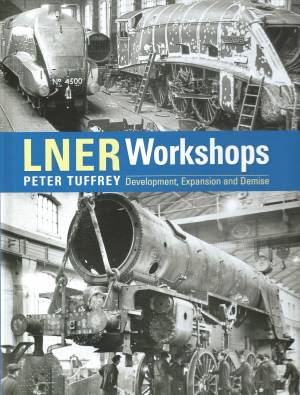 LNER Workshops Development, Expansion and Demise