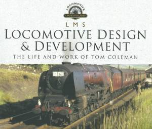 Locomotive Portfolios LMS Locomotive Design & Development The Life and Work of Tom Coleman