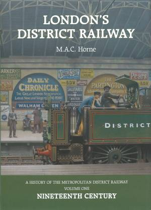 London's District Eailway A History Of The Metropolitan District Railway Volume One Nineteenth Century