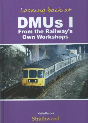 Looking back at DMUs 1 From the Railway's Own Workshops