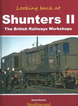 Looking Back at Shunters 2 The British Railways Workshops