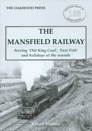 The Mansfield Railway -Serving 'Old King Coal', 'Fast Fish' and holidays at the seaside