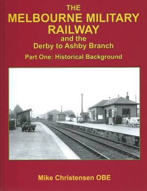 Melbourne #Military Railway and the Derby to Ashby Branch Part Onr: Historical Background