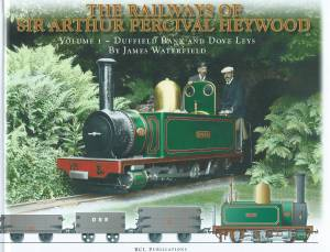 The Railways Of Sir Arthur Percival Heywood Volume 1 - DuffieldBank and Dove Leys