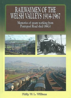 Railwaymen Of The Welsh Valleys 1914-1967 Memories of steam working from Pontypool Road shed (86G) Volume 1