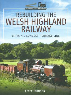 Rebuilding The Welsh Highland Railway Britain's Longest Heritage Railway