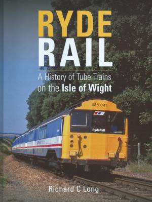 Ryde Rail A History of Tube Trains on the Isle of Wight