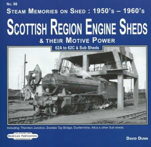 Steam Memories on Shed 98 1950s - 1960s Scottish Region Engine Sheds & Their Motive Power 62A to 62C & Sub Sheds