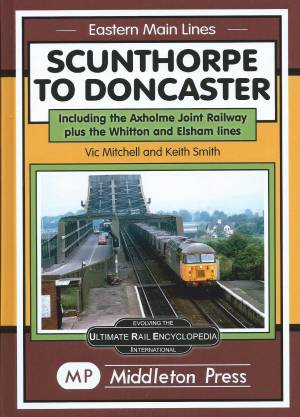 Scunthorpe To Doncaster including the Axholme Joint Railway plus the Whitton and Elsham Lines