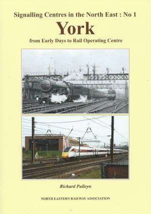 Signalling Centres in the North East : No 1 York from Early Days to Rail Operating Centre