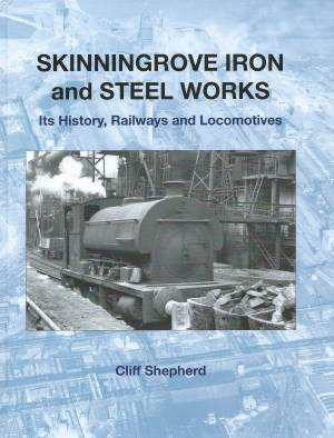 Skinningrove Iron and Steel Works Its History, Railways and Locomotives