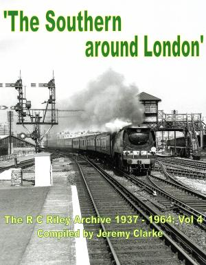 The Southern Around London The R C Riley Archive 1937 - 1964 Vol 4