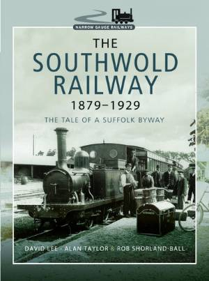 The Southwold Railway 1879-1929 The Tale Of A Suffolk Byway
