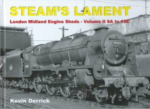 Steam's Lament London Midland Engine Sheds - Volume II 8A to 12E