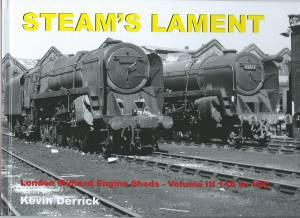 Steam's Lament London Midland Engine Sheds - Volume III 14A to 19C