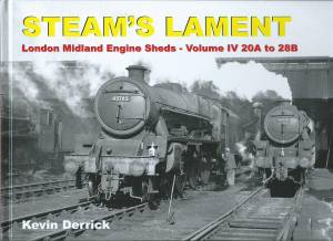 Steam's Lament London Midland Engine Sheds - Volume IV 20A to B