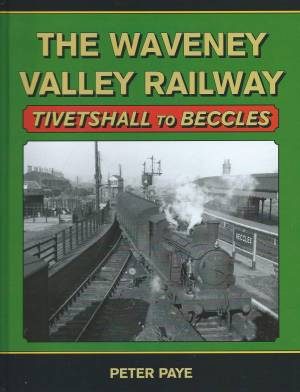 The Waveney Valley Railway: Tivetshall to Beccles