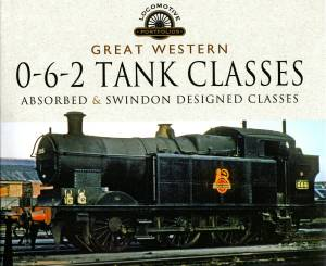 Great Western 0-6-2 Tank Classes Absorbed & Swindon designed Classes