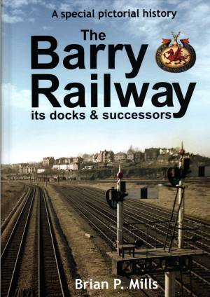The Barry Railway its docks & Successors