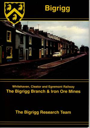 The Bigrigg Branch & Iron Ore Mines Whitehaven, Cleator and Egremont Railway