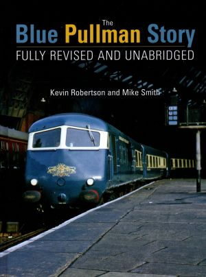 The Blue Pullman Story Fully Revised And Unabridged