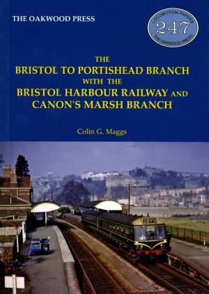 The Bristol To Portishead Branch with the Bristol Harbour Railway and Canon's Marsh Branch