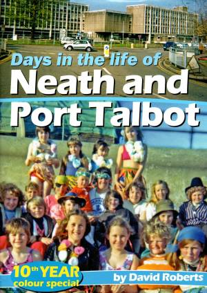 Days in the life of Neath and Port Talbot-10th Year Colour special