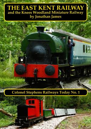 The East Kent Railway and the Knees Woodland Miniature Tailway Colonel Stephens Railways Today No.1