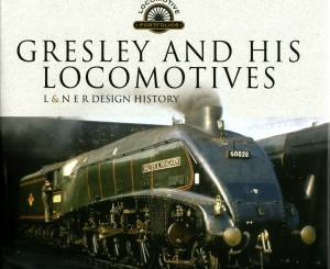 Gresley And His Locomotives L & N E R Design History