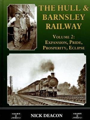 The Hull & Barnsley Railway Volume 2: Expansion, Pride, Eclipse