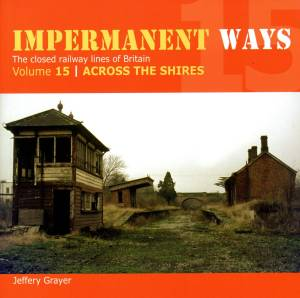 Impermanent Ways The Closed Lines Of Britain Vol 15 Across The Shires