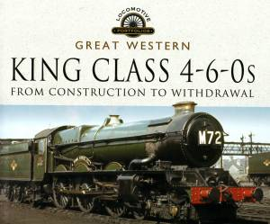 Great Western King Class 4-6-0s From Construction To Withdrawl