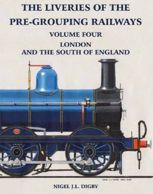 The Liveries Of The Pre-Grouping Railways Volume Four London And The South Of England
