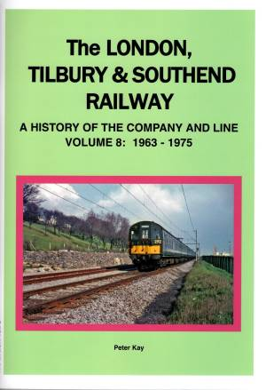 The London, Tilbury & Southend Railway A History of the Company and Line Volume 8: 1963-1975