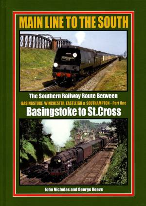 Main Line To The South The Southern Railway Route Between Basingstoke, Winchester, Eastleigh & Southampton-Part One Basingstoke to St. Cross