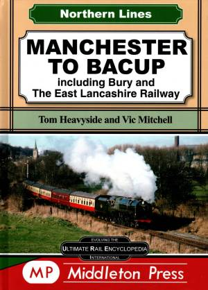 Manchester To Bacup including Bury and The East Lancashire Railway