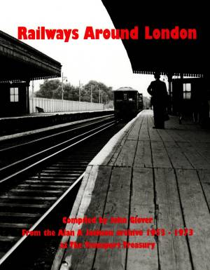 Railways Around London From the Alan A Jackson archive 1953-1973