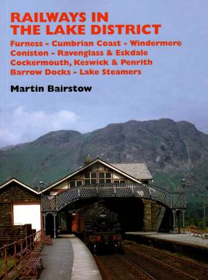Railways In The Lake Distrtict Furness-Cumbrian Coast-Windermere-Coniston-Ravenglass & Eskdale-Cockermouth-Keswick & Penrith-Barrow Docks-Lake Steamers