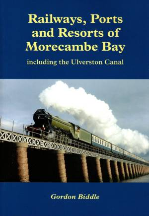 Railways, Ports and Resorts of Morecambe Bay including the Ulverston Canal
