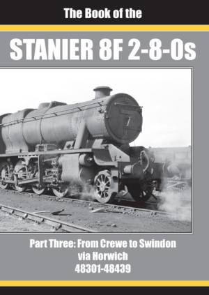 The Book of the Stanier 8F 2-8-0s Part 3 From Crewe to Swindon via Horwich 48301-48439